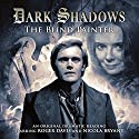 Dark Shadows: The Blind Painter Radio/TV Program by Jonathan Morris Narrated by Roger Davis, Nicola Bryant, Lizzie Hopley