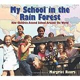 My School in the Rain Forest: How Children Attend School Around the World