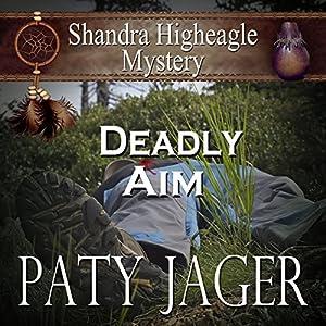 Deadly Aim: A Shandra Higheagle Mystery Hörbuch von Paty Jager Gesprochen von: Ann M. Thompson