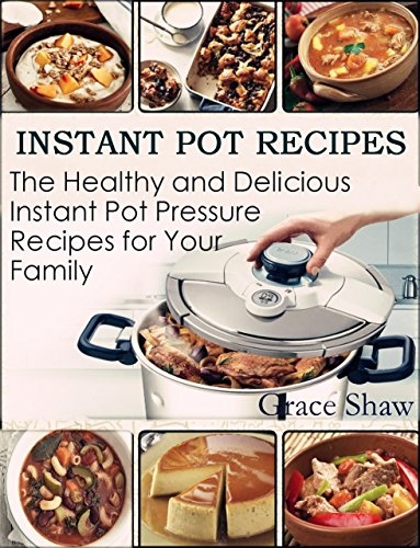 INSTANT POT RECIPES: A Simple Pressure Cooker Guide for Busy People - Delicious Meals, Quick and Easy Recipes(Volume 2) by Christina Grimmie