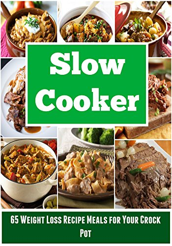 Slow Cooker: Low Carb - 65+ Weight Loss Recipe Meals for Your Crock Pot: (Slow Cooker, Crock Pot, Slow Cooker Recipes, Crock Pot Recipes, Weight Loss Recipes) by Lulu Lalloush
