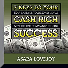 7 Keys to Your Cash Rich Success: How to Reach Your Money Goals with the One Command™ Process  by Asara Lovejoy Narrated by Asara Lovejoy