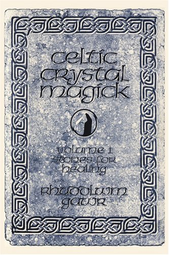 Celtic Crystal Magick: Volume One Stones for Healing
