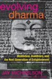 Evolving Dharma: Meditation, Buddhism, and the Next Generation of Enlightenment