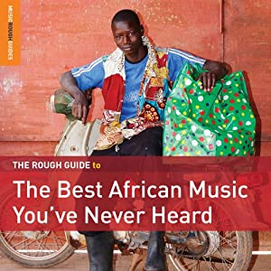Rough Guide To The Best African Music You've Never Heard