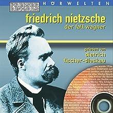Der Fall Wagner Hörbuch von Friedrich Nietzsche Gesprochen von: Dietrich Fischer-Dieskau