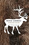 Being Caribou: Five Months on Foot with an Arctic Herd (The World As Home)