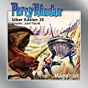 Magellan (Perry Rhodan Silber Edition 35) Audiobook by Clark Darlton, H. G. Ewers, Conrad Shepherd Narrated by Josef Tratnik