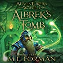 Adventurers Wanted, Book 3: Albrek's Tomb Audiobook by M. L. Forman Narrated by E. B. Stevens