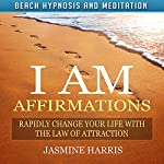 I AM Affirmations: Rapidly Change Your Life with the Law of Attraction via Beach Hypnosis and Meditation | Jasmine Harris