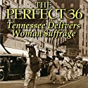 The Perfect 36: Tennessee Delivers Women Suffrage Audiobook by Carol Lynn Yellin, Janann Sherman Narrated by Janann Sherman