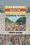 img - for Catalonia Since the Spanish Civil War: Reconstructing the Nation (The Canada Blanch/Sussex Academic Studie) by Dowling, Andrew (2012) Hardcover book / textbook / text book