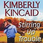 Stirring Up Trouble: A Pine Mountain Novel | Kimberly Kincaid