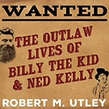 Wanted: The Outlaw Lives of Billy the Kid and Ned Kelly (       UNABRIDGED) by Robert M. Utley Narrated by Tom Perkins