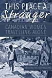 This Place a Stranger: Canadian Women Travelling Alone