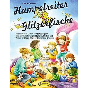 Hampelreiter und Glitzerfische: Musikalisches Lernen und Schulung der Sinneswahrnehmung mit Spielen, Liedern und Versen in Krippe, Kita und ... (Praxi