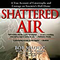Shattered Air: A True Account of Catastrophe and Courage on Yosemite's Half Dome (       UNABRIDGED) by Bob Madgic, Adrian Esteban Narrated by Anthony Heald