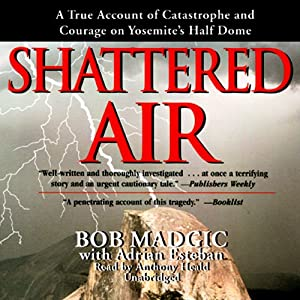 Shattered Air: A True Account of Catastrophe and Courage on Yosemite's Half Dome | [Bob Madgic, Adrian Esteban]