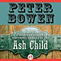 Ash Child: A Montana Mystery featuring Gabriel Du Pré, Book Nine (       UNABRIDGED) by Peter Bowen Narrated by Jim Meskimen