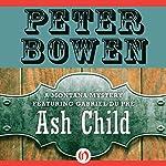 Ash Child: A Montana Mystery featuring Gabriel Du Pré, Book Nine | Peter Bowen