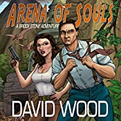 Arena of Souls: A Brock Stone Adventure: Brock Stone Adventures, Book 1 | [David Wood]