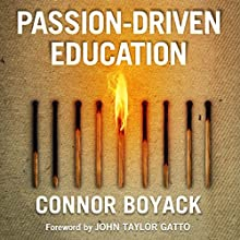 Passion-Driven Education: How to Use Your Child's Interests to Ignite a Lifelong Love of Learning Audiobook by Connor Boyack Narrated by Connor Boyack