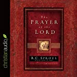 The Prayer of the Lord | R. C. Sproul