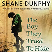 The Boy They Tried to Hide: The true story of a son, forgotten by society Audiobook by Shane Dunphy Narrated by Shane Dunphy