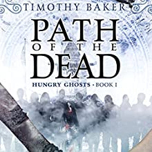 Path of the Dead: Hungry Ghosts, Book 1 (       UNABRIDGED) by Timothy Baker Narrated by Peter Berkrot