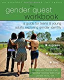 The Gender Quest Workbook: A Guide for Teens and Young Adults Exploring Gender Identity
