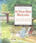 In Your Own Back Yard: How to Create...
