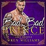 Bad, Bad Prince: A Royal Bad Boy Romance | Wren Williams