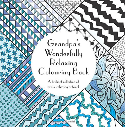 Grandpa's Wonderfully Relaxing Colouring Book: A brilliant collection of stress-relieving artwork