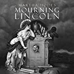 Mourning Lincoln | Martha Hodes