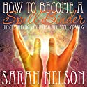 How to Become a Spell Binder: Understanding Shamanism and Spell Casting (       UNABRIDGED) by Sarah Nelson Narrated by Addison Steele