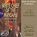 White Chief of the Mandans Audiobook by Loren Robinson Narrated by Cameron Beierle