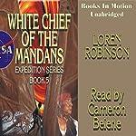 White Chief of the Mandans | Loren Robinson