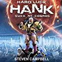 Hard Luck Hank: Suck My Cosmos (       UNABRIDGED) by Steven Campbell Narrated by Liam Owen