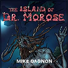 The Island of Dr. Morose Audiobook by Mike Gagnon Narrated by Mike Gagnon