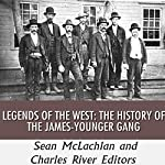 Legends of the West: The History of the James-Younger Gang | Sean McLachlan, Charles River Editors