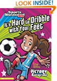 It's Hard to Dribble with Your Feet (Sports Illustrated Kids Victory School Superstars)