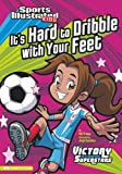 Its Hard to Dribble with Your Feet (Sports Illustrated Kids Victory School Superstars (Quality))