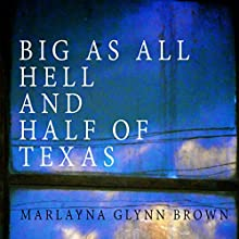 Big as All Hell and Half of Texas: Memoirs of Marlayna Glynn Brown, Book 3 (       UNABRIDGED) by Marlayna Glynn Brown Narrated by Abby Elvidge