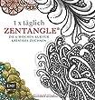 1 x t�glich Zentangle: Die 6-Wochen-Kur f�r kreatives Zeichnen