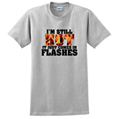 Im Still Hot It Just Comes In Flashes T-Shirt