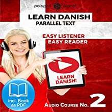 Learn Danish - Easy Listener - Easy Reader - Parallel Text Danish Audio Course No. 2 Audiobook by  Polyglot Planet Narrated by Marcus Jeppesen, Christopher Tester
