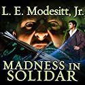 Madness in Solidar: Imager Portfolio, Book 9 Audiobook by L. E. Modesitt, Jr. Narrated by William Dufris