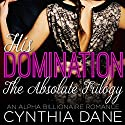 His Domination - The Absolute Trilogy: An Alpha Billionaire Romance Audiobook by Cynthia Dane Narrated by Lauren Sweet
