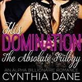 His Domination - The Absolute Trilogy: An Alpha Billionaire Romance