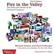 Fire in the Valley: The Birth and Death of the Personal Computer | Livre audio Auteur(s) : Michael Swaine, Paul Freiberger Narrateur(s) : Don Azevedo